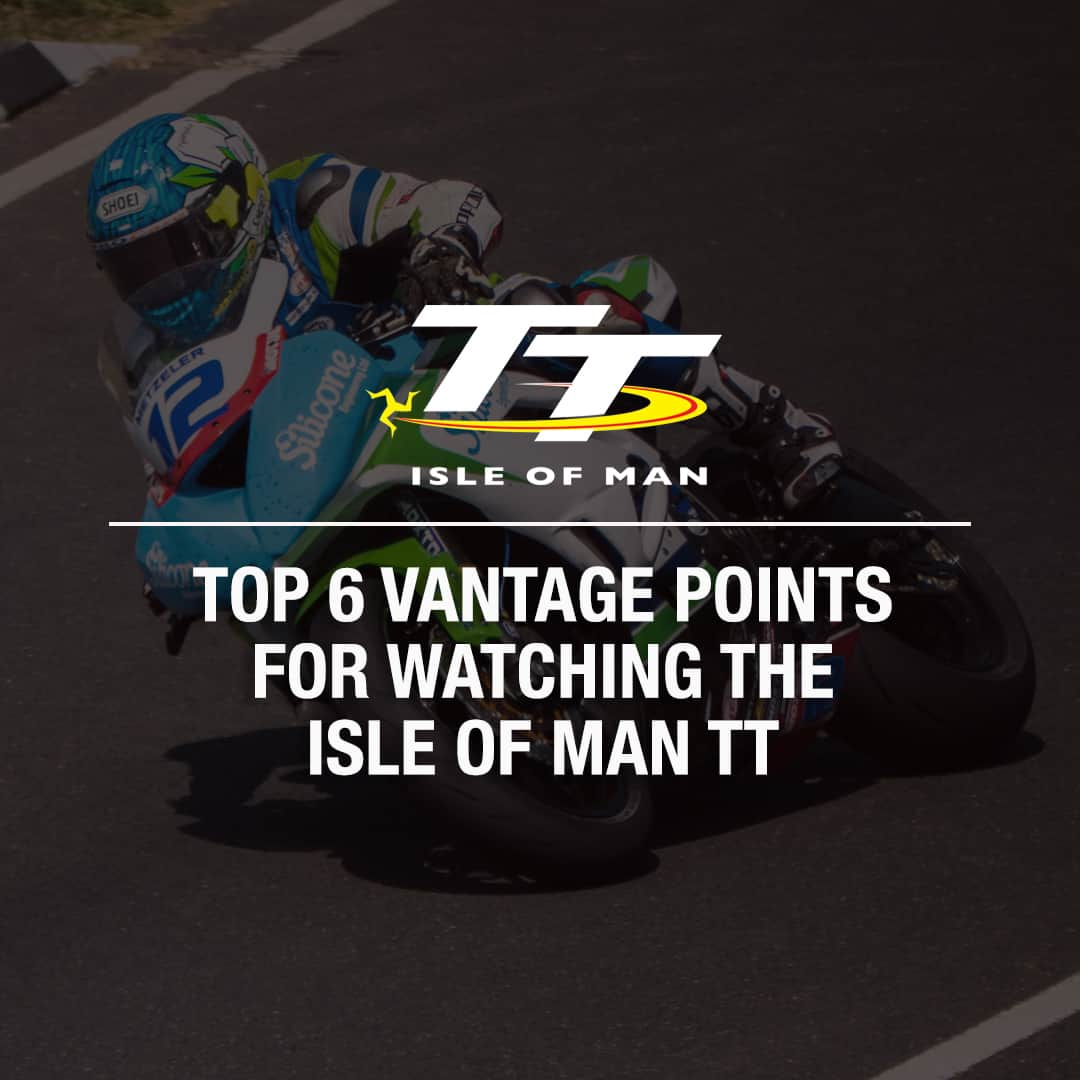 Top 6 Vantage Points For Watching The Isle Of Man TT •