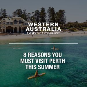 8 Reasons You Must Visit Perth This Summer