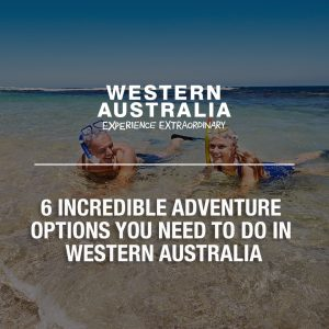 6 Incredible Adventure Options You Need to Do While in Western Australia
