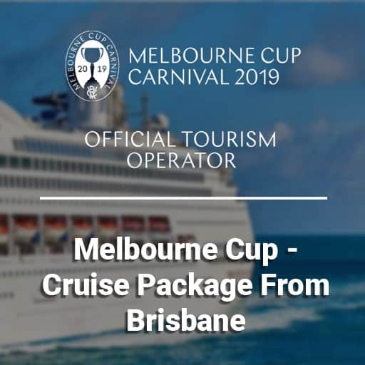 Melbourne Cup - Cruise Package From Brisbane